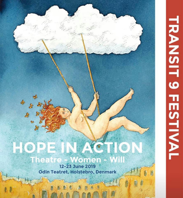 Transit Festival 9 - Hope in Action - Theatre, Women, Will at the Odin Theatre in Holstebro, Denmark. June 12-23, 2019