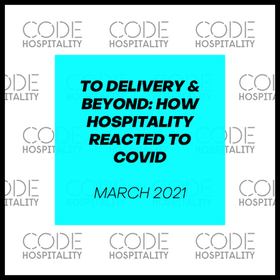 TO DELIVERY & BEYOND: HOW HOSPITALITY REACTED TO COVID
