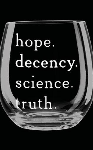 Hope. Decency. Science. Truth Stemless Wine Glass