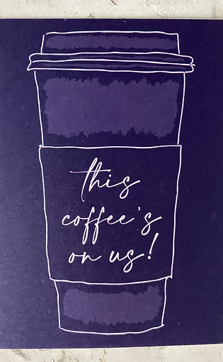 This Coffee's On Us! Flat Card