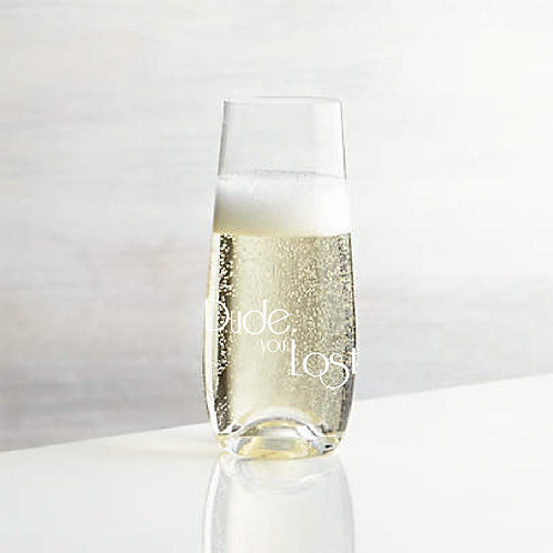 """PRE-ORDER """"Dude, You Lost"""" Stemless Champagne Glass"""