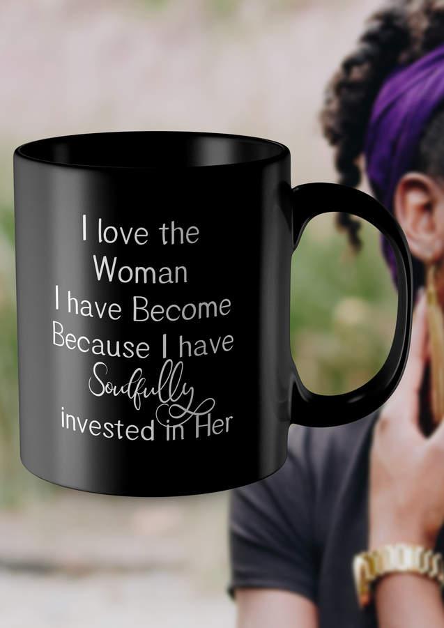 love the woman you are coffee mug