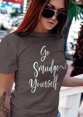 go smudge yourself Tshirt