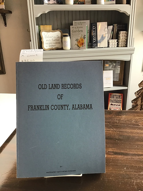 Old Land Records of Franklin County, Alabama by Margaret Matthew Cowart