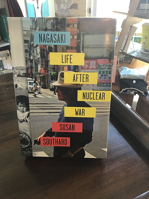 Nagasaki Life After Nuclear War by Susan Southard