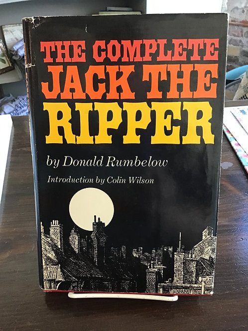 The Complete Jack the Ripper by Donald Rumbelow
