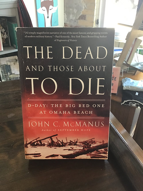 The Dead And Those About  To Die by John C McManus