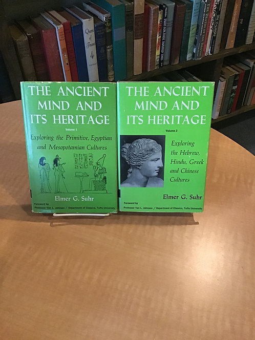The Ancient Mind and Its Heritage by Elmer G Suhr