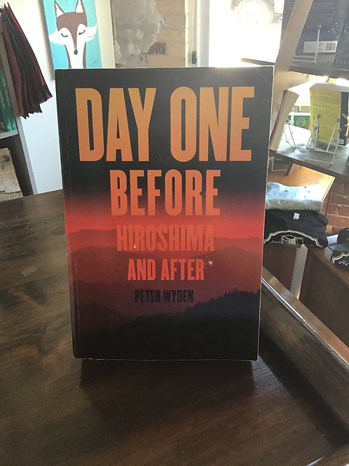Day One Before Hiroshima and After by Peter Wyden