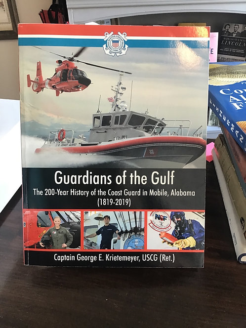 Guardians of the Gulf. The 200 Year History of the Coast Guard in Mobile, Alabam