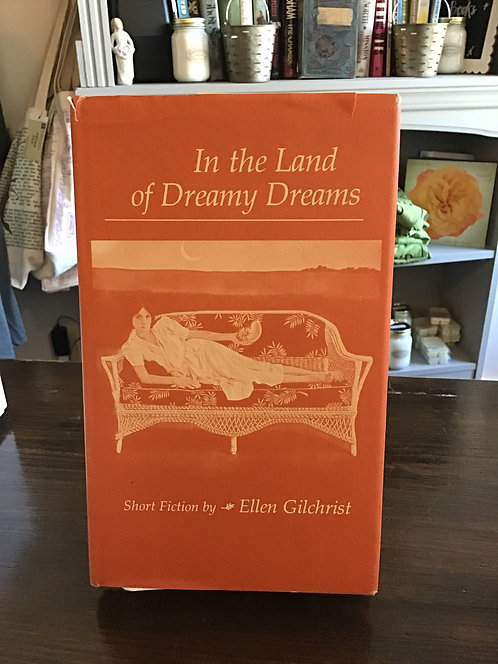 In the Land of Dreamy Dreams by Ellen Gilchrist *Signed*
