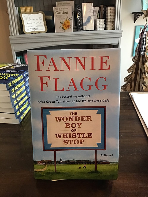 The Wonder Boy of the Whistle Stop by Fannie Flagg
