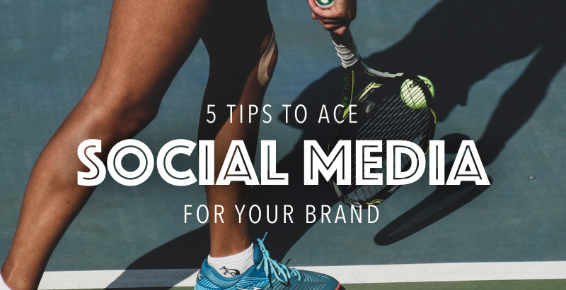 5 Tips To Ace Social Media For Your Brand
