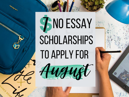7 NO Essay Scholarships to Apply For This August!