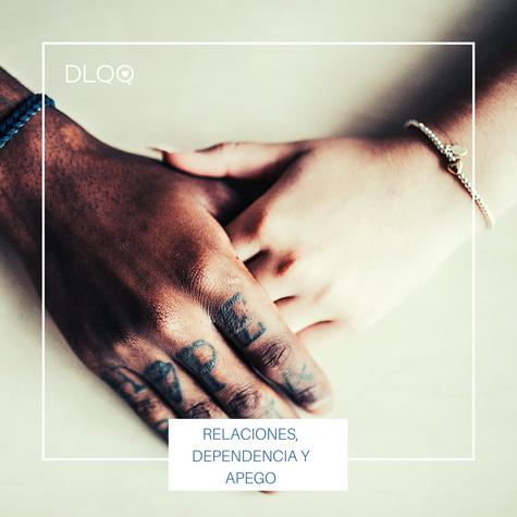Relaciones, Dependencia y Apego