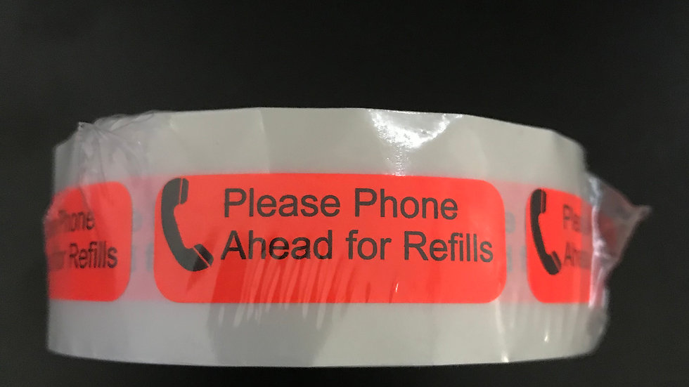 LABELS: Please Phone Ahead for Refills 500 per roll