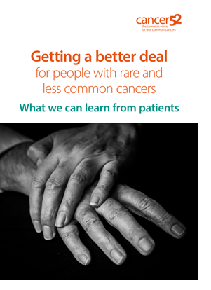'Getting a better deal for people with rare and less common cancers: what we can learn from patients