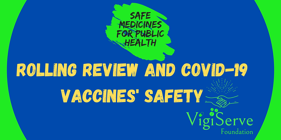 Rolling Review of COVID-19 Vaccines and Safety Monitoring - A Real World experience!