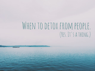 When To Detox From People