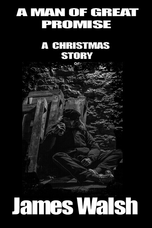 A Man Of Great Promise - A Christmas Story by James Walsh