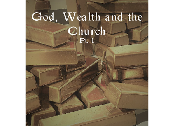 God, Wealth and the Church Part 1