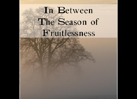 In Between:  The Season of Fruitlessness