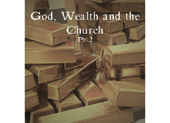 God, Wealth and the Church Part 2
