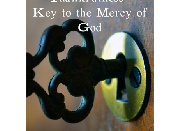 Thankfulness - Key to the Mercy of God