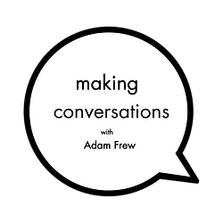 Adam Frew Making Conversations Podcast L
