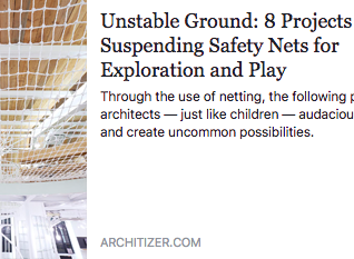 """architizer featured """"Unstable Ground: 8 Projects Suspending Safety Nets for Exploration and Pla"""