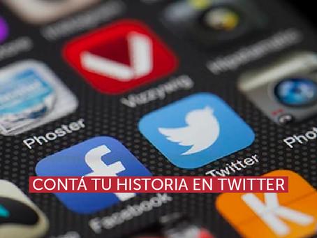 Contá tu historia en Twitter