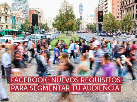 Facebook: nuevos requisitos para segmentar tu audiencia