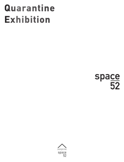 Space 52                            Quarantine exhibition