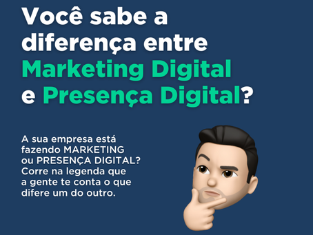 Marketing Digital X Presença Digital