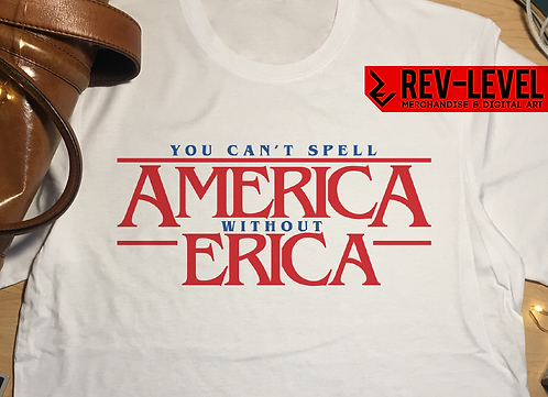 Stranger Things You Can't Spell America Without Erica T-Shirt -  Priah Ferguson