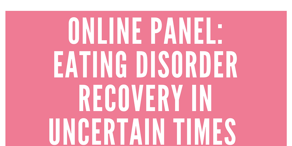 Eating Disorder Recovery In Uncertain Times Online Panel