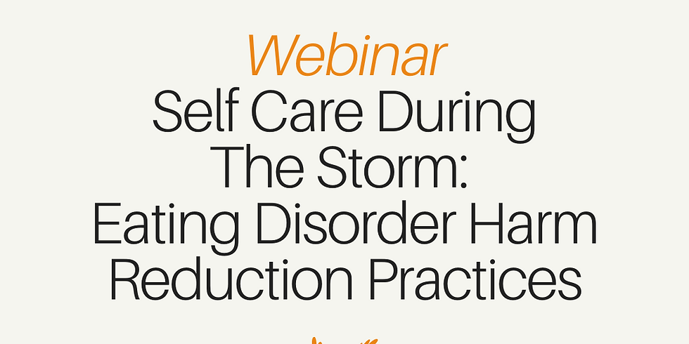 Self-Care During The Storm: Eating Disorders Harm Reduction Practices Webinar