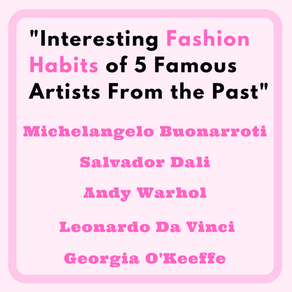 Interesting Fashion Habits of 5 Famous Artists From the Past