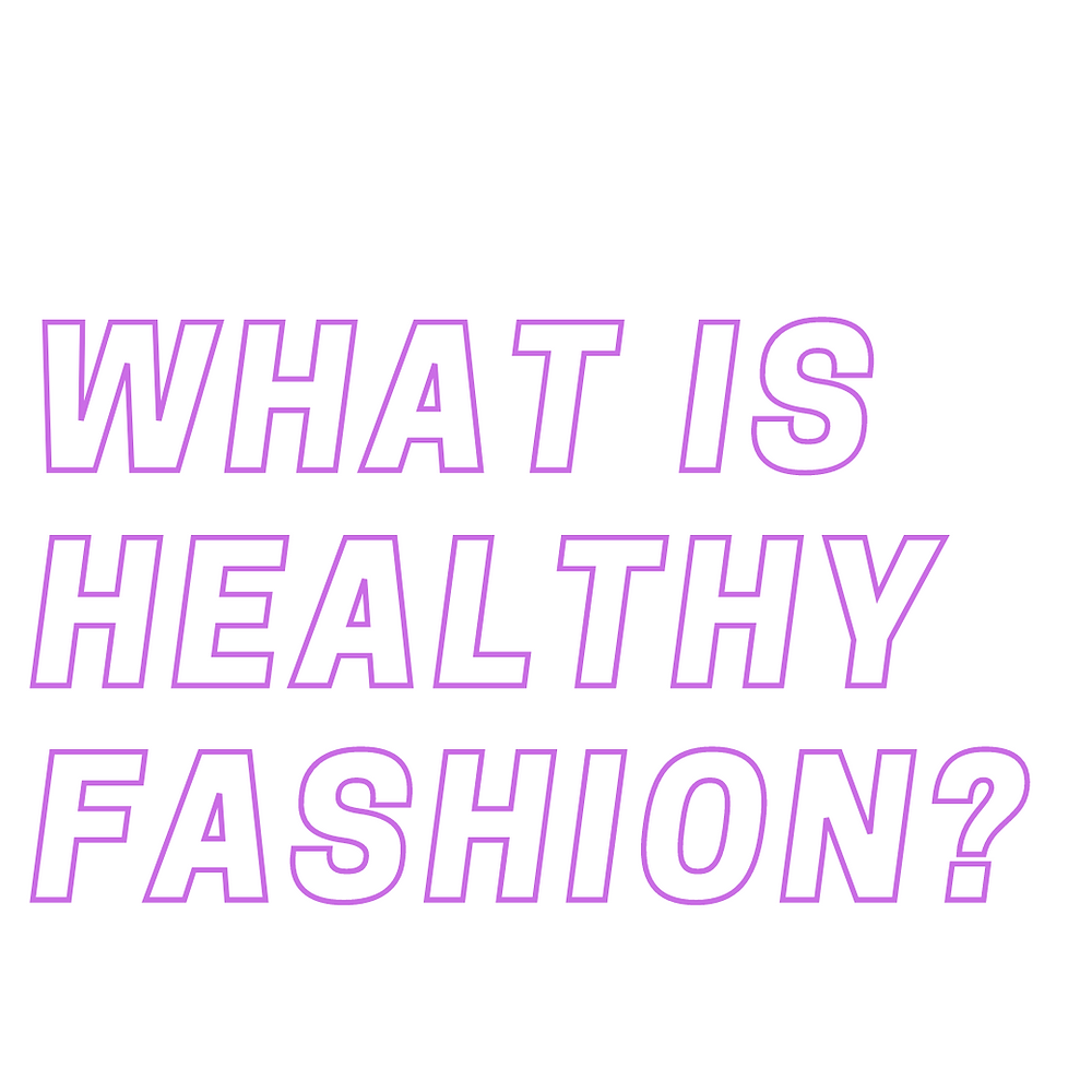 What is healthy fashion: what can our fashions do to truly help our lives more?