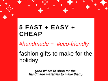 5 Fast + Easy + Cheap Eco-Fashion Gifts to Make for the Holidays