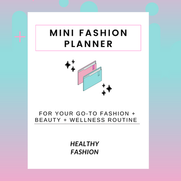 The Mini Fashion Planner for Your Fashion + Beauty + Health Routines