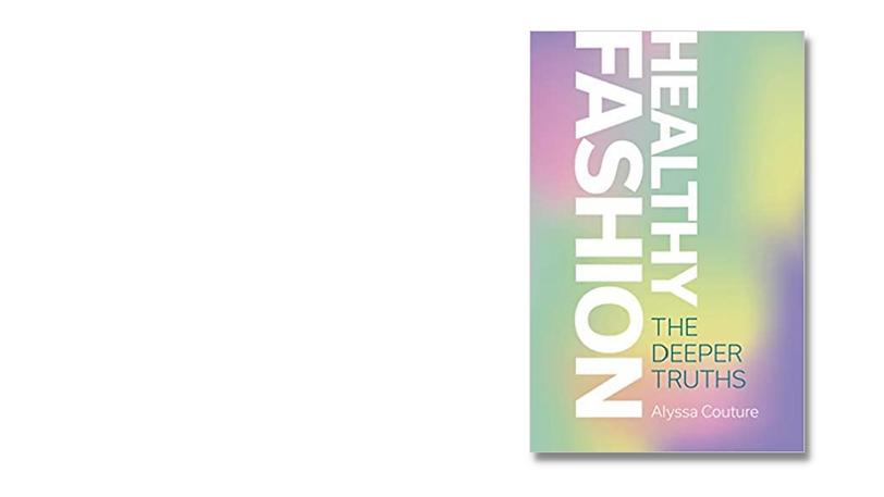 About the healthy fashion book; healthy fashion the deeper truths it says healthy fashion is a guidebook on fashion for your health