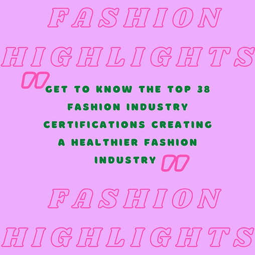 Get to know the top 38 fashion industry certifications creating a healthier fashion industry.