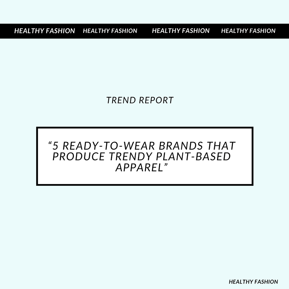 5 Ready-To-Wear Brands That Produce Trendy Plant-Based Apparel