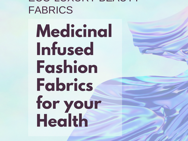 Eco-Luxury Beauty Fabrics: Medicinal Fashion Fabric Infusions for Your Health