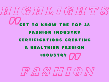 Get To Know the Top 38 Fashion Industry Certifications Creating a Healthier Fashion Industry