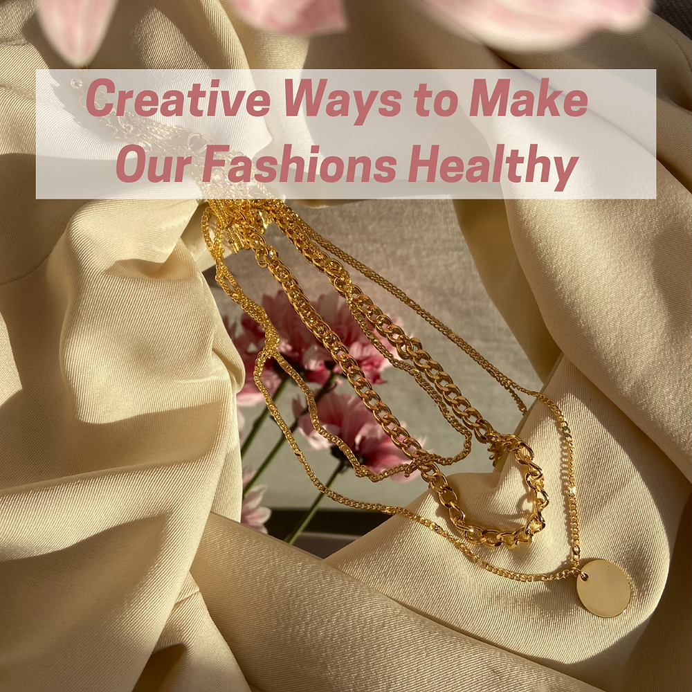 Jewelry and flowers and fabric blog post title Creative ways to make our fashions health