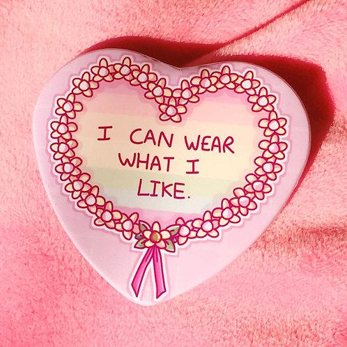 """I can wear what I like"" Heart Shaped Badge"