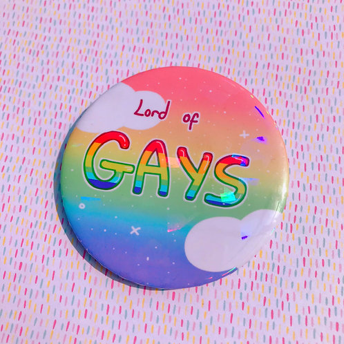 Lord of Gays 58mm Holo Badge