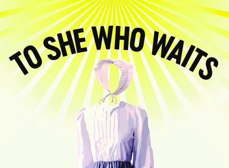 Can't Wait for TO SHE WHO WAITS!